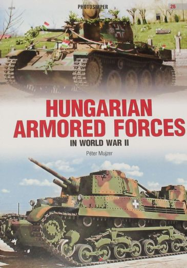 Hungarian Armored Forces in World War II, by Peter Mujzer